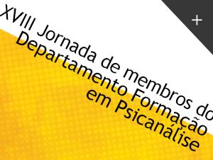 XVIII Jornada de Membros do Departamento Formação em Psicanálise