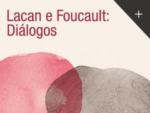 Lacan e Foucault: Diálogos – lançamento de livro e mesa redonda 01/12/17